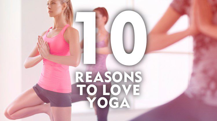 10 Reasons To Love Yoga