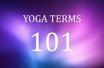 Yoga Terms 101 - What Yogis Say