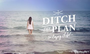 Why Ditching The Plan Can Be The Best Plan In Yoga (And In Life!)