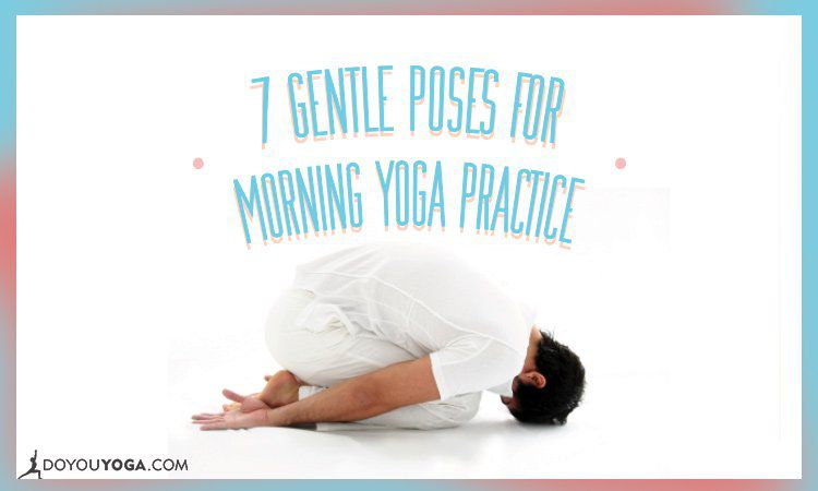 7 Gentle Yoga Poses Before Leaving Your Bed In The Morning Doyou