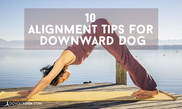 10 Alignment Tips To Improve Your Downward Dog