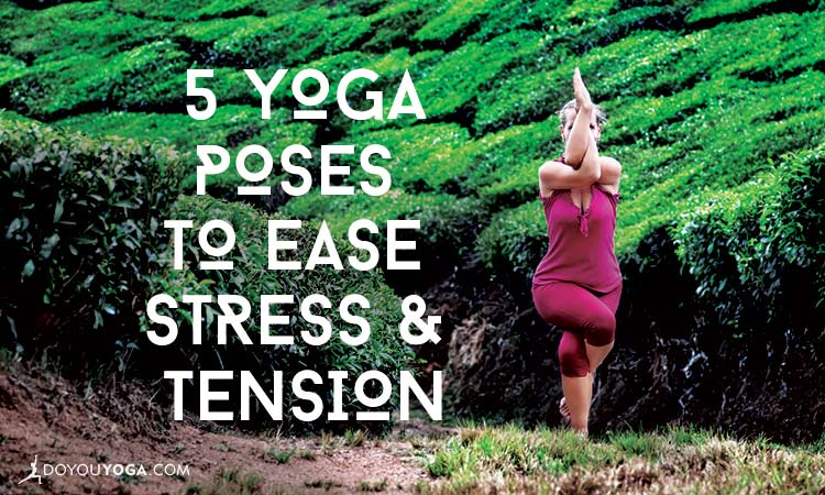 5 Yoga Poses To Help-Reduce-Stress-And-Tension