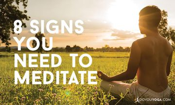 8 Signs You Really Need To Meditate