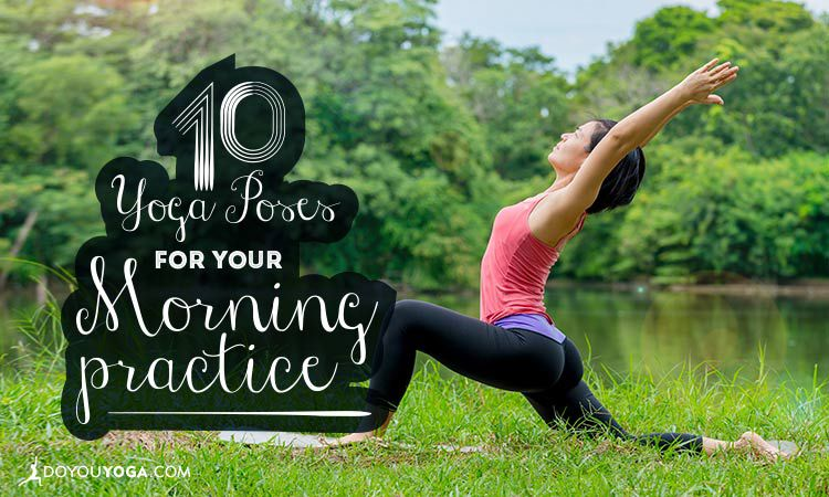 10 Awesome Yoga Poses To Practice In The Morning Doyou