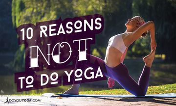 10 Reasons You Should Never Start A Yoga Practice