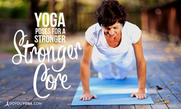 4 Yoga Poses to Strengthen Your Core