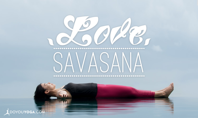 Why You Should Always Practice Savasana