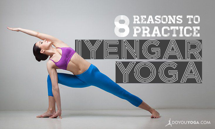 8 Reasons To Practice Iyengar Yoga Doyou
