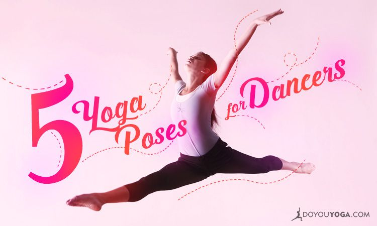 Top 5 Yoga Poses For Dancers Doyou