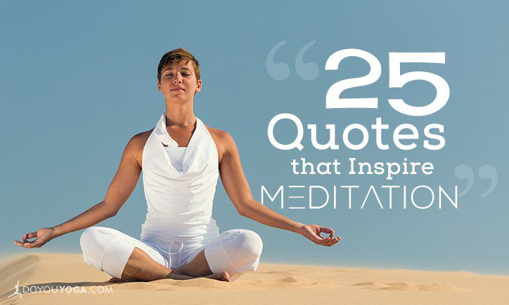 25 Amazing Quotes To Inspire Your Meditation Practice