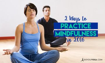 2 Ways to Practice Mindfulness in 2016