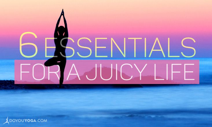 6 Essential Ingredients for a Juicy Life
