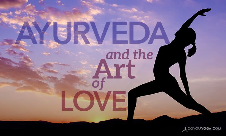 Ayurvedic Secrets to Mastering the Art of Love