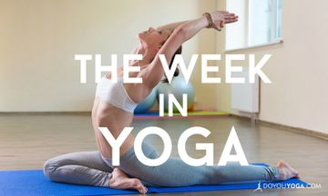 The Week In Yoga #40