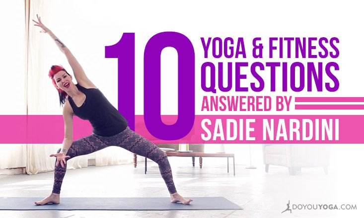 10 Questions About Yoga and Fitness Answered by Sadie Nardini