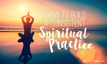 7 Ways to Incorporate a Consistent Spiritual Practice Into Your Life