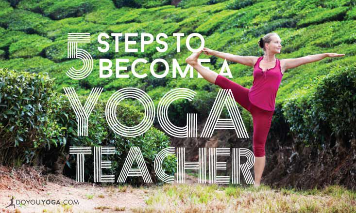 My 5 Step Guide To Becoming A Yoga Teacher Doyou