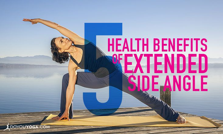 Top 5 Health Benefits of Extended Side Angle Pose