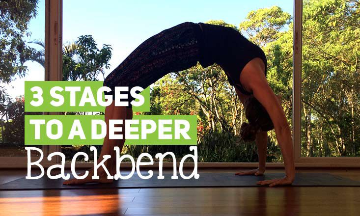 3 Stages to a Deeper Yoga Backbend (With Video)