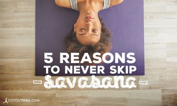 5 Reasons to Always Make Time for Savasana