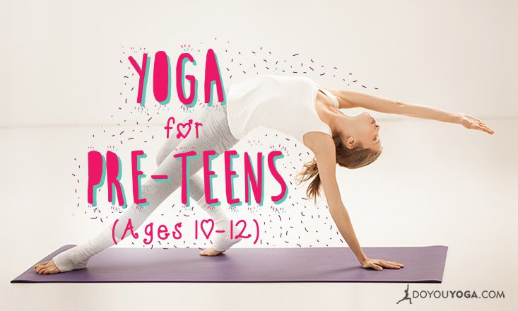 7 Insights To Making Yoga Cool For Pre Teens Ages 10 12 Doyou