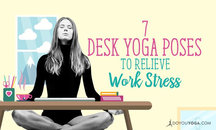 7 Yoga Poses You Can Do At Your Work Desk To Relieve Stress Doyou