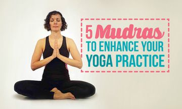 5 Mudras to Enhance Your Yoga Practice