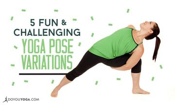 5 Fun Yoga Pose Variations To Spice Up Your Yoga Routine
