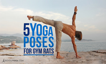 5 Great Yoga Poses For The Most Notorious Gym Rats