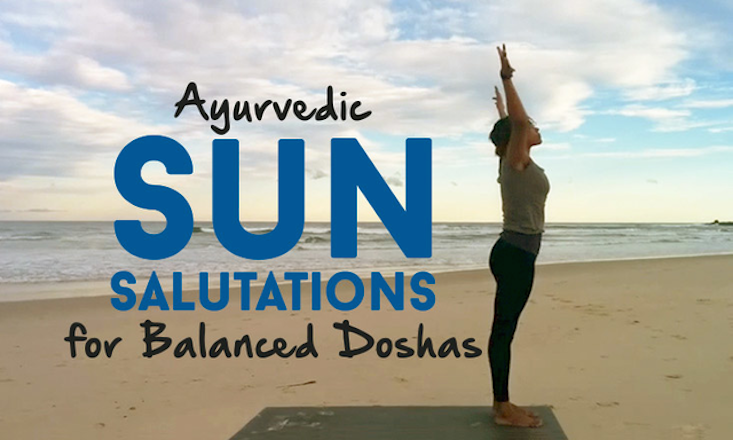 Ayurvedic Sun Salutations to Balance Your Doshas and Your Day (With Video)