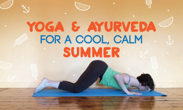 Yoga and Ayurveda for Staying Cool, Calm and Collected This Summer