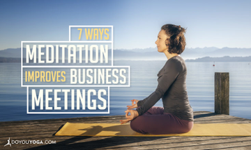 7 Ways Meditation Can Improve Your Next Business Meeting