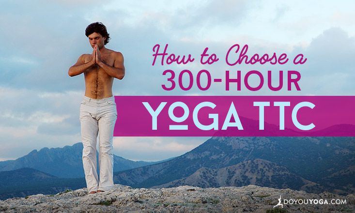 How to Choose a 300-Hour Yoga Teacher Training Course (Part One)
