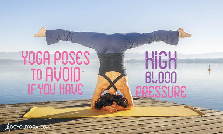7 Yoga Poses to Avoid If You Have High Blood Pressure