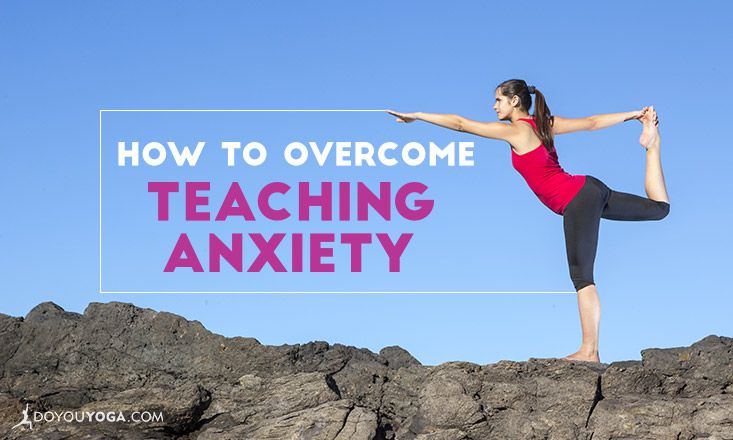 How to Overcome Performance Anxiety for Yoga Teachers