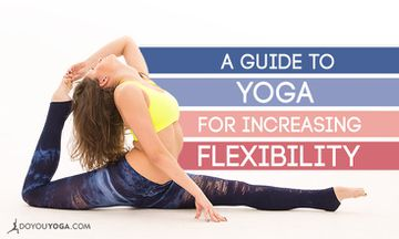 A Must-Read Guide to Yoga for Increasing Flexibility