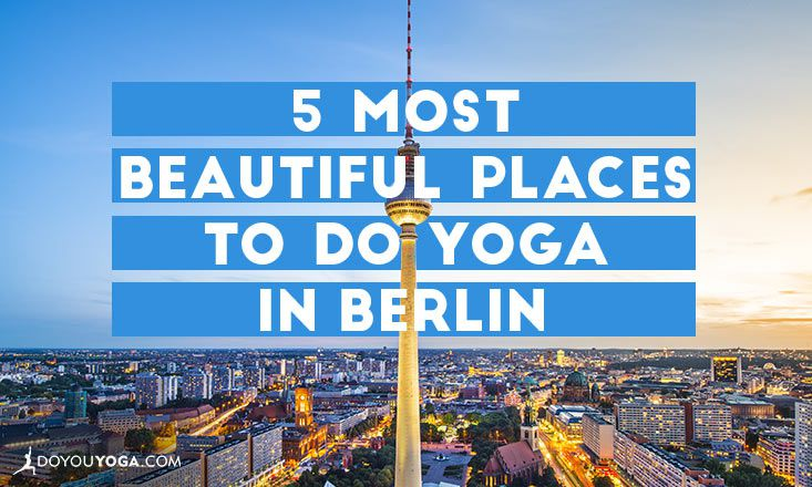 5 Most Beautiful Places to Do Yoga in Berlin