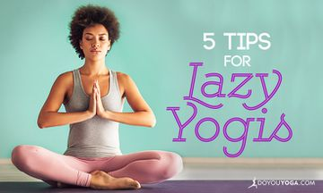 5 Tips For Lazy Yogis