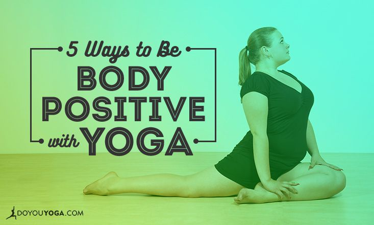 5 Ways to Be Body Positive With Yoga