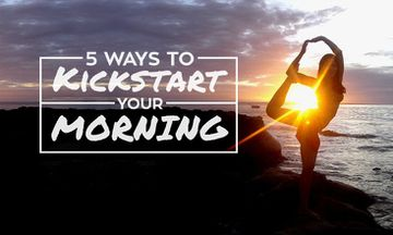 5 Ways to Kickstart Your Morning