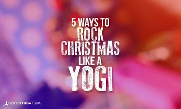 5 Ways to Rock Christmas Like a Yogi