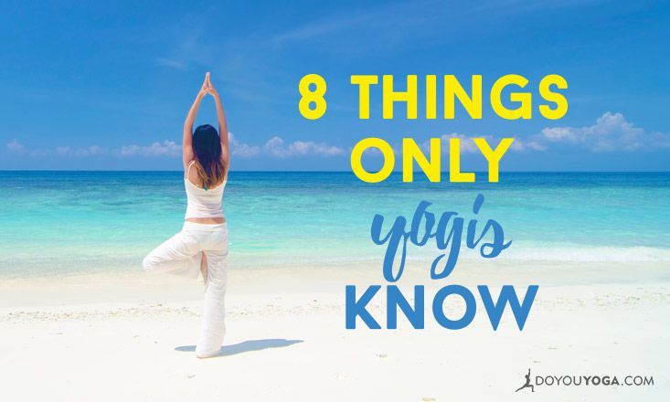 8 Things Only Yogis Know