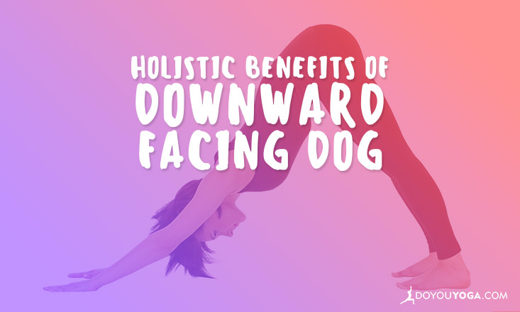 holistic benefits of downward facing dog