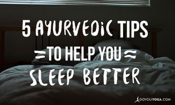 5 Ayurvedic Tips to Help You Sleep Better