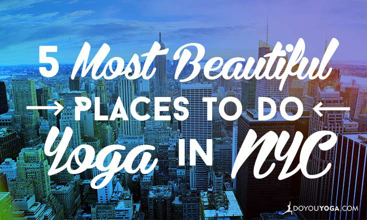 5 Most Beautiful Places To Do Yoga In Nyc Doyou
