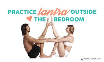 5 Reasons to Practice Tantra Outside the Bedroom