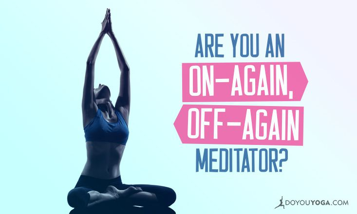 Are You An On-Again, Off-Again Meditator?