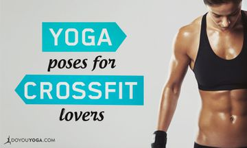 The 3 Best Yoga Poses for CrossFit Lovers
