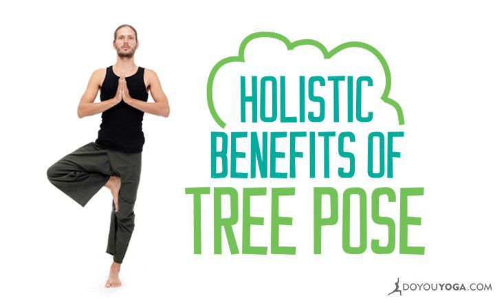 The Holistic Benefits Of Tree Pose