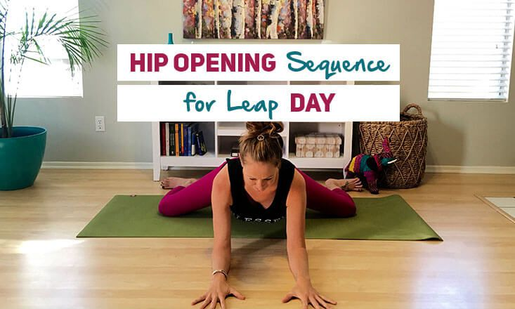 A 6-Minute Hip Opening Yoga Sequence for Leap Day